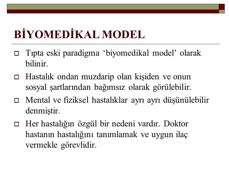 BİYOMEDİKAL MODEL  Tıpta eski paradigma 'biyomedikal model' olarak bilinir.  Hastalık ondan muzdarip olan kişiden ve onun sosyal şartlarından bağıms