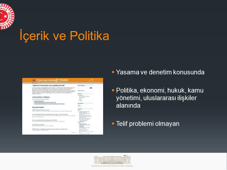 İçerik ve Politika  Yasama ve denetim konusunda  Politika, ekonomi, hukuk, kamu yönetimi, uluslararası ilişkiler alanında  Telif problemi olmayan