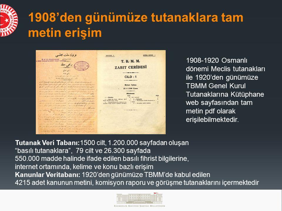1908'den günümüze tutanaklara tam metin erişim 1908-1920 Osmanlı dönemi Meclis tutanakları ile 1920'den günümüze TBMM Genel Kurul Tutanaklarına Kütüphane web sayfasından tam metin pdf olarak erişilebilmektedir.