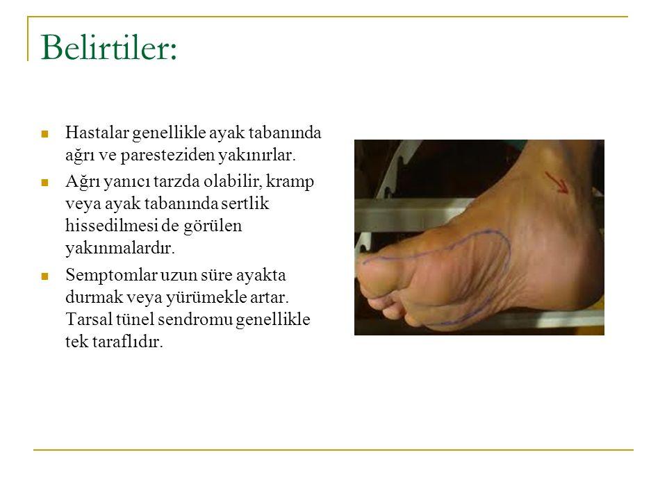 Belirtiler: Hastalar genellikle ayak tabanında ağrı ve paresteziden yakınırlar. Ağrı yanıcı tarzda olabilir, kramp veya ayak tabanında sertlik hissedi