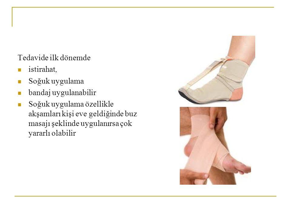 Tedavide ilk dönemde istirahat, Soğuk uygulama bandaj uygulanabilir Soğuk uygulama özellikle akşamları kişi eve geldiğinde buz masajı şeklinde uygulan