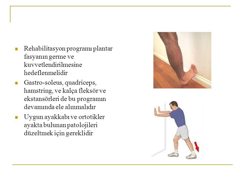 Rehabilitasyon programı plantar fasyanın germe ve kuvvetlendirilmesine hedeflenmelidir Gastro-soleus, quadriceps, hamstring, ve kalça fleksör ve eksta