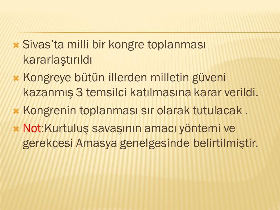  Sivas'ta milli bir kongre toplanması kararlaştırıldı  Kongreye bütün illerden milletin güveni kazanmış 3 temsilci katılmasına karar verildi.  Kong