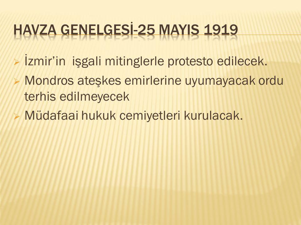  İzmir'in işgali mitinglerle protesto edilecek.  Mondros ateşkes emirlerine uyumayacak ordu terhis edilmeyecek  Müdafaai hukuk cemiyetleri kurulaca