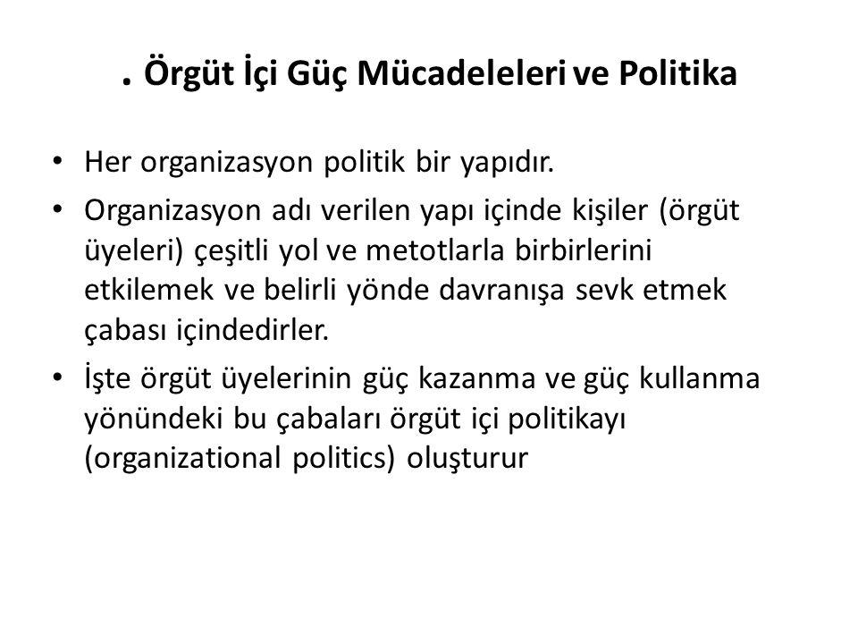 . Örgüt İçi Güç Mücadeleleri ve Politika Her organizasyon politik bir yapıdır. Organizasyon adı verilen yapı içinde kişiler (örgüt üyeleri) çeşitli yo