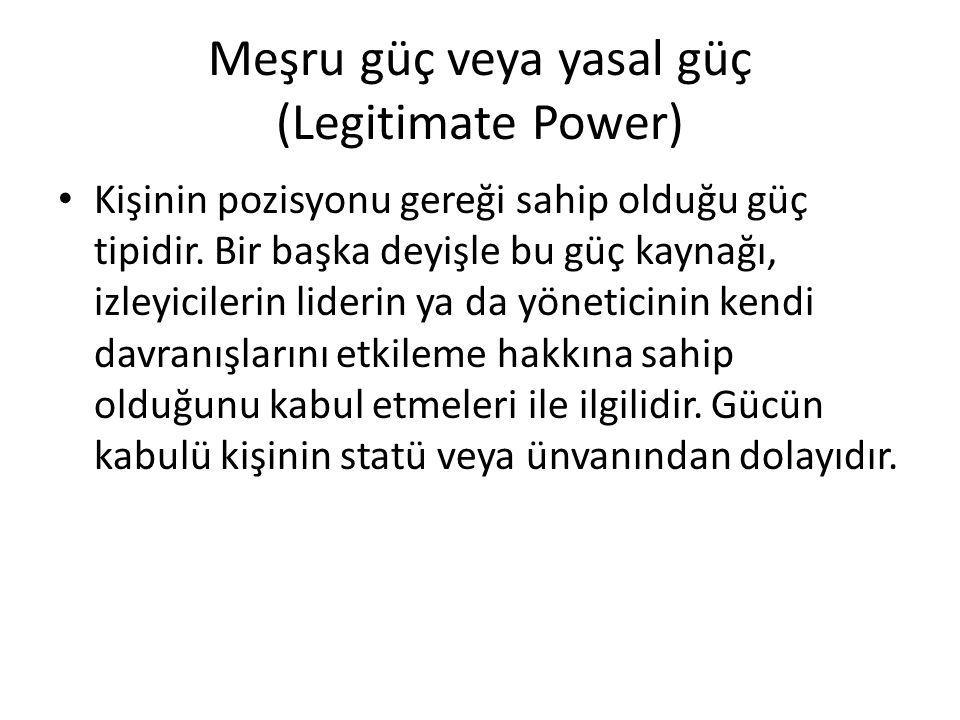 Meşru güç veya yasal güç (Legitimate Power) Kişinin pozisyonu gereği sahip olduğu güç tipidir. Bir başka deyişle bu güç kaynağı, izleyicilerin liderin
