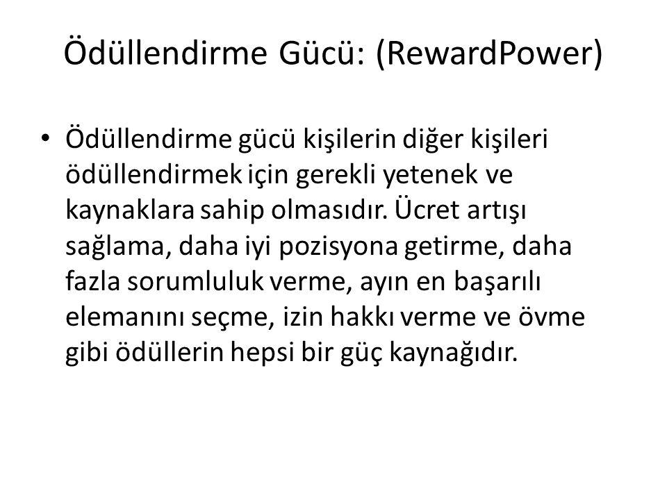 Ödüllendirme Gücü: (RewardPower) Ödüllendirme gücü kişilerin diğer kişileri ödüllendirmek için gerekli yetenek ve kaynaklara sahip olmasıdır. Ücret ar