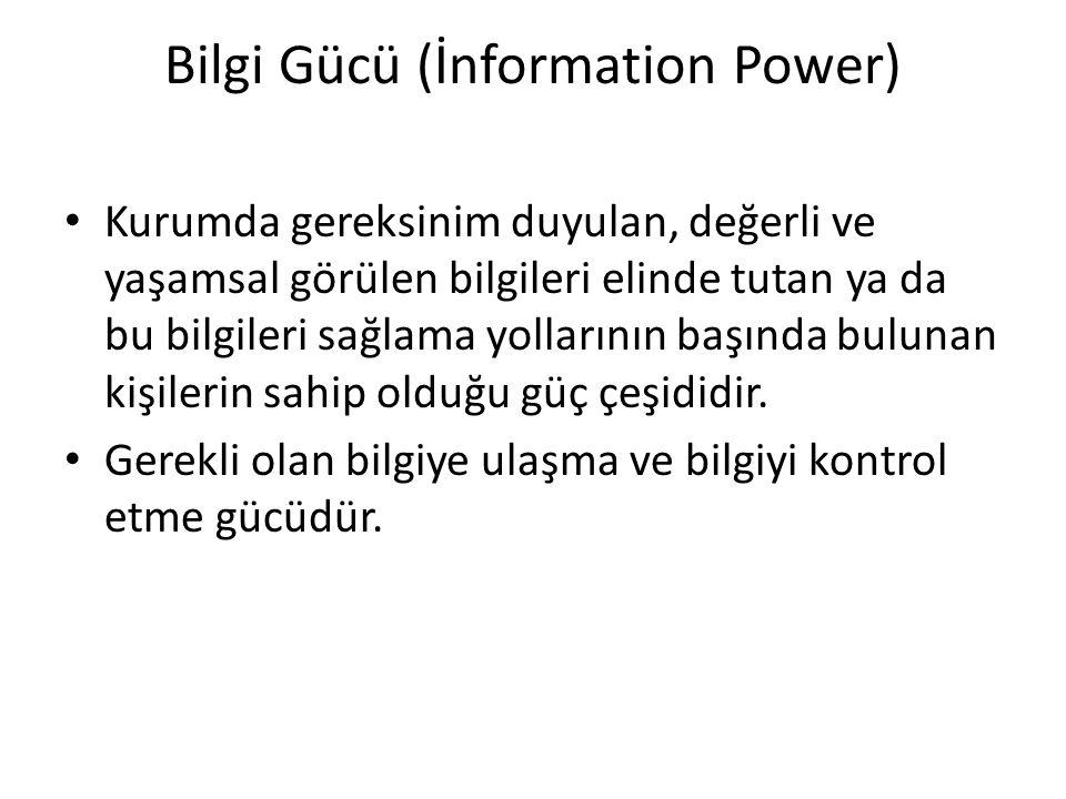 Bilgi Gücü (İnformation Power) Kurumda gereksinim duyulan, değerli ve yaşamsal görülen bilgileri elinde tutan ya da bu bilgileri sağlama yollarının ba