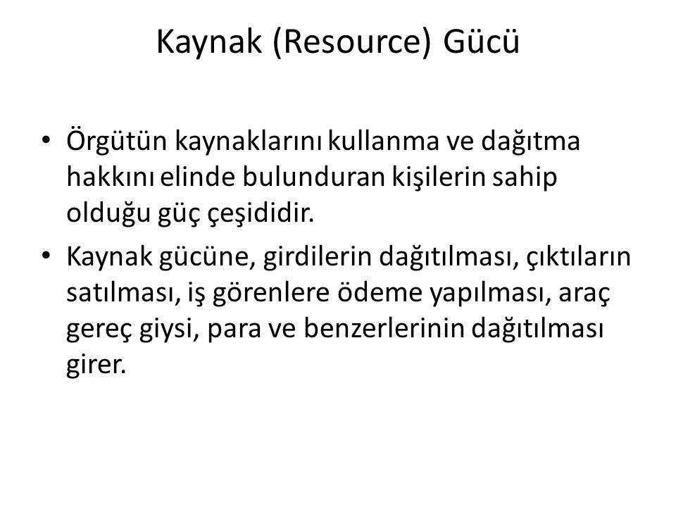 Kaynak (Resource) Gücü Örgütün kaynaklarını kullanma ve dağıtma hakkını elinde bulunduran kişilerin sahip olduğu güç çeşididir. Kaynak gücüne, girdile