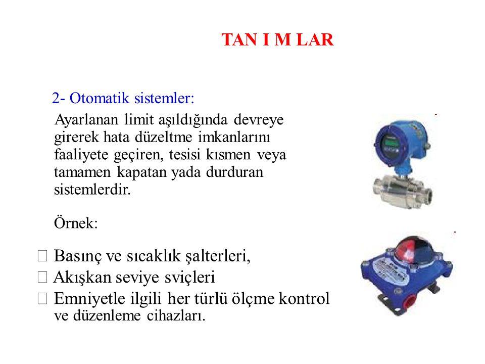 TAN I M LAR 2- Otomatik sistemler: Ayarlanan limit aşıldığında devreye girerek hata düzeltme imkanlarını faaliyete geçiren, tesisi kısmen veya tamamen