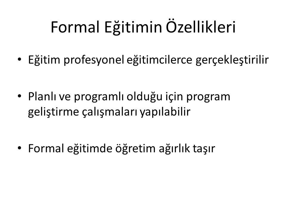 Formal Eğitimin Özellikleri Eğitim profesyonel eğitimcilerce gerçekleştirilir Planlı ve programlı olduğu için program geliştirme çalışmaları yapılabil