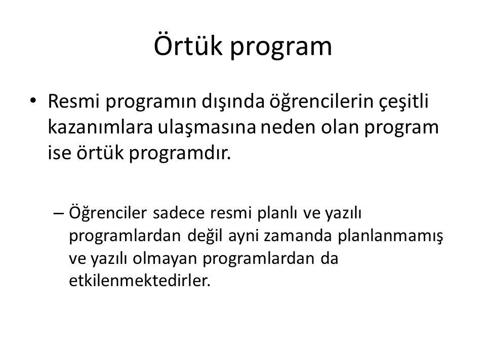 Örtük program Resmi programın dışında öğrencilerin çeşitli kazanımlara ulaşmasına neden olan program ise örtük programdır. – Öğrenciler sadece resmi p