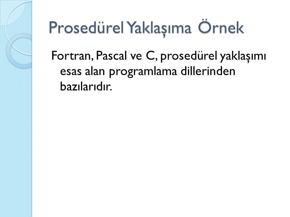 Prosedürel Yaklaşıma Örnek Fortran, Pascal ve C, prosedürel yaklaşımı esas alan programlama dillerinden bazılarıdır.