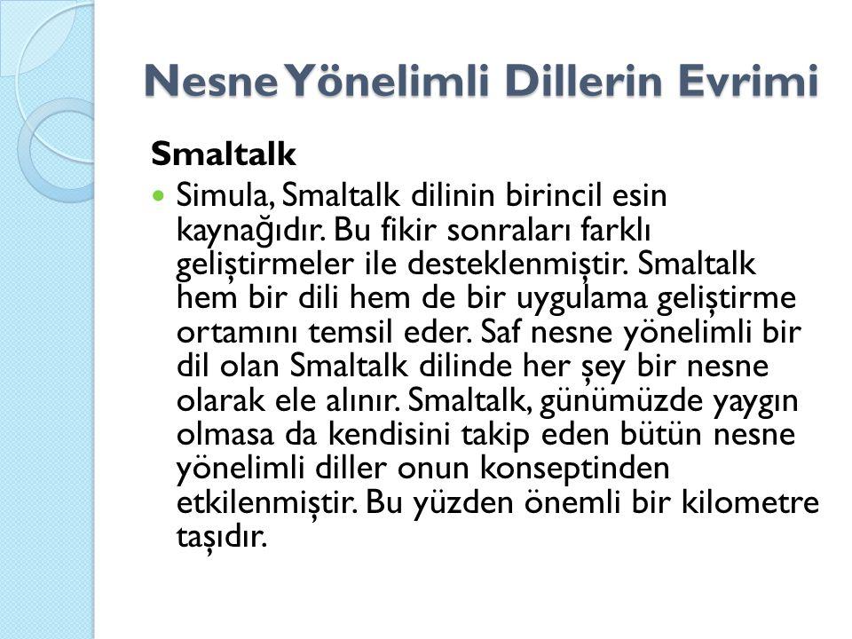 Nesne Yönelimli Dillerin Evrimi Smaltalk Simula, Smaltalk dilinin birincil esin kayna ğ ıdır. Bu fikir sonraları farklı geliştirmeler ile desteklenmiş