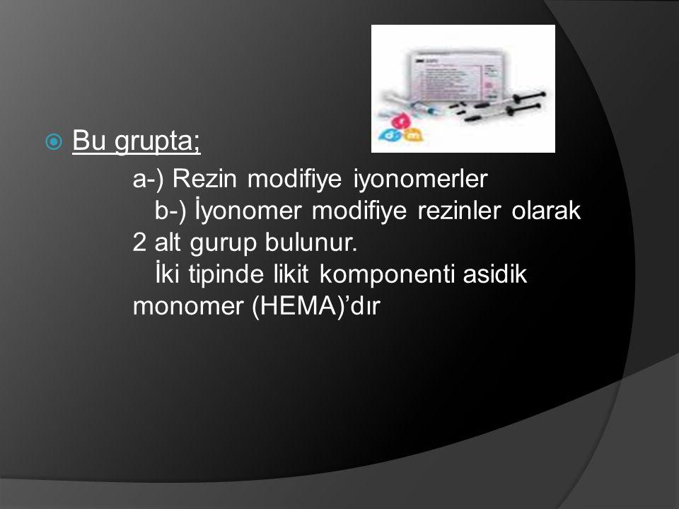  Bu grupta; a-) Rezin modifiye iyonomerler b-) İyonomer modifiye rezinler olarak 2 alt gurup bulunur. İki tipinde likit komponenti asidik monomer (HE