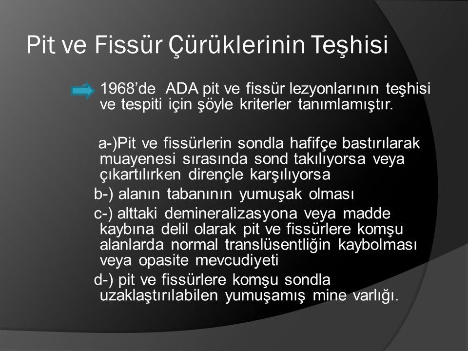 Pit ve Fissür Çürüklerinin Teşhisi  1968'de ADA pit ve fissür lezyonlarının teşhisi ve tespiti için şöyle kriterler tanımlamıştır. a-)Pit ve fissürle