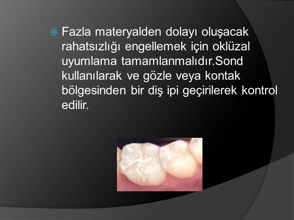  Fazla materyalden dolayı oluşacak rahatsızlığı engellemek için oklüzal uyumlama tamamlanmalıdır.Sond kullanılarak ve gözle veya kontak bölgesinden b