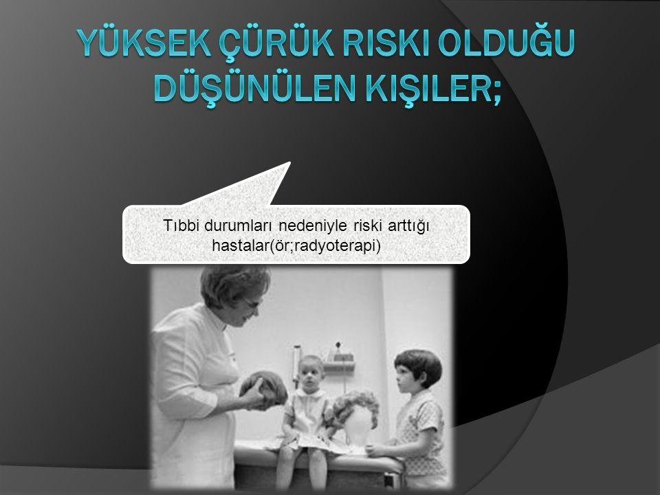 Tıbbi durumları nedeniyle riski arttığı hastalar(ör;radyoterapi)