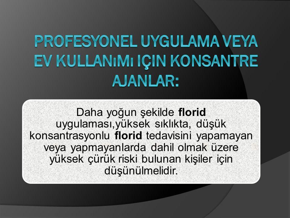 Daha yoğun şekilde florid uygulaması,yüksek sıklıkta, düşük konsantrasyonlu florid tedavisini yapamayan veya yapmayanlarda dahil olmak üzere yüksek çü