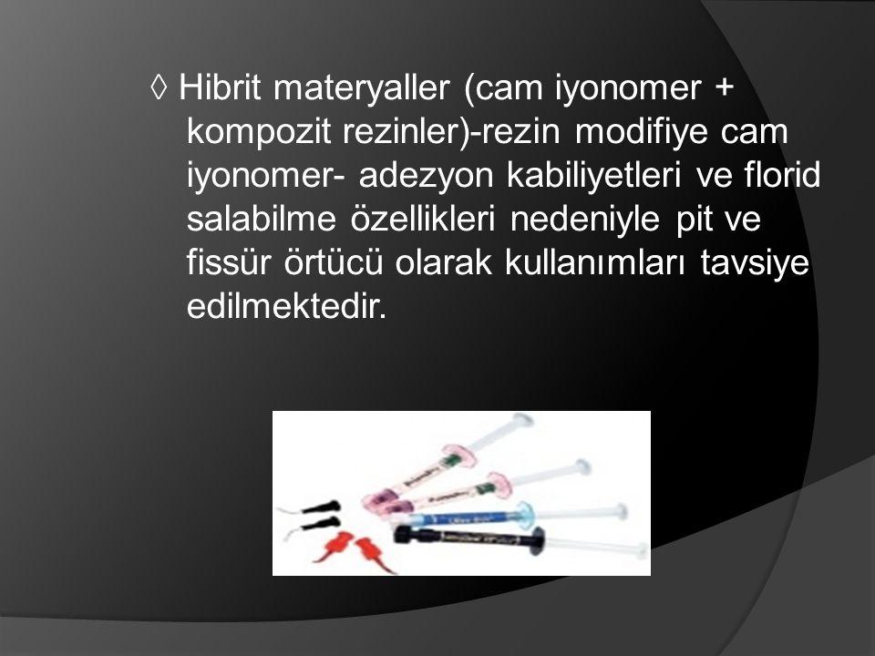 ◊ Hibrit materyaller (cam iyonomer + kompozit rezinler)-rezin modifiye cam iyonomer- adezyon kabiliyetleri ve florid salabilme özellikleri nedeniyle p