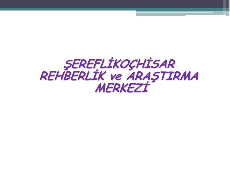 ŞEREFLİKOÇHİSAR REHBERLİK ve ARAŞTIRMA MERKEZİ MERKEZİ