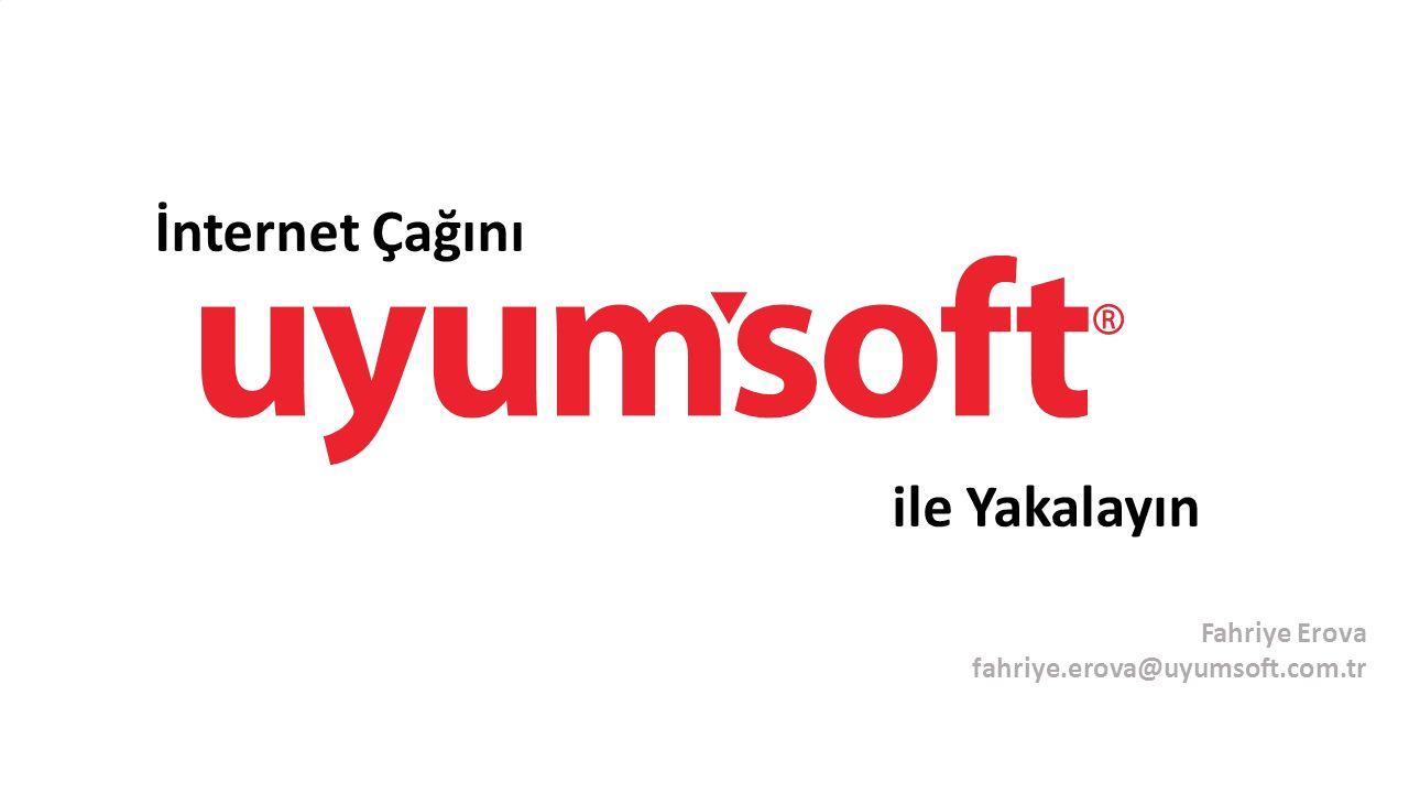 İnternet Çağını ile Yakalayın Fahriye Erova fahriye.erova@uyumsoft.com.tr