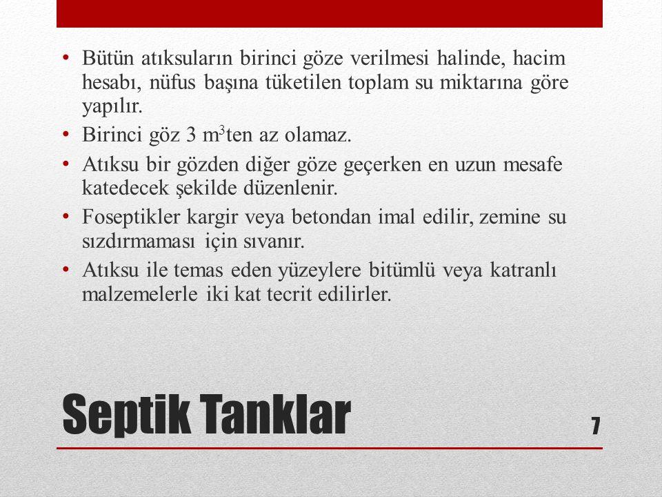 Septik Tanklar Septik tanklar kentsel alanlarda 24 saat alıkonma süresine göre tasarlanır.
