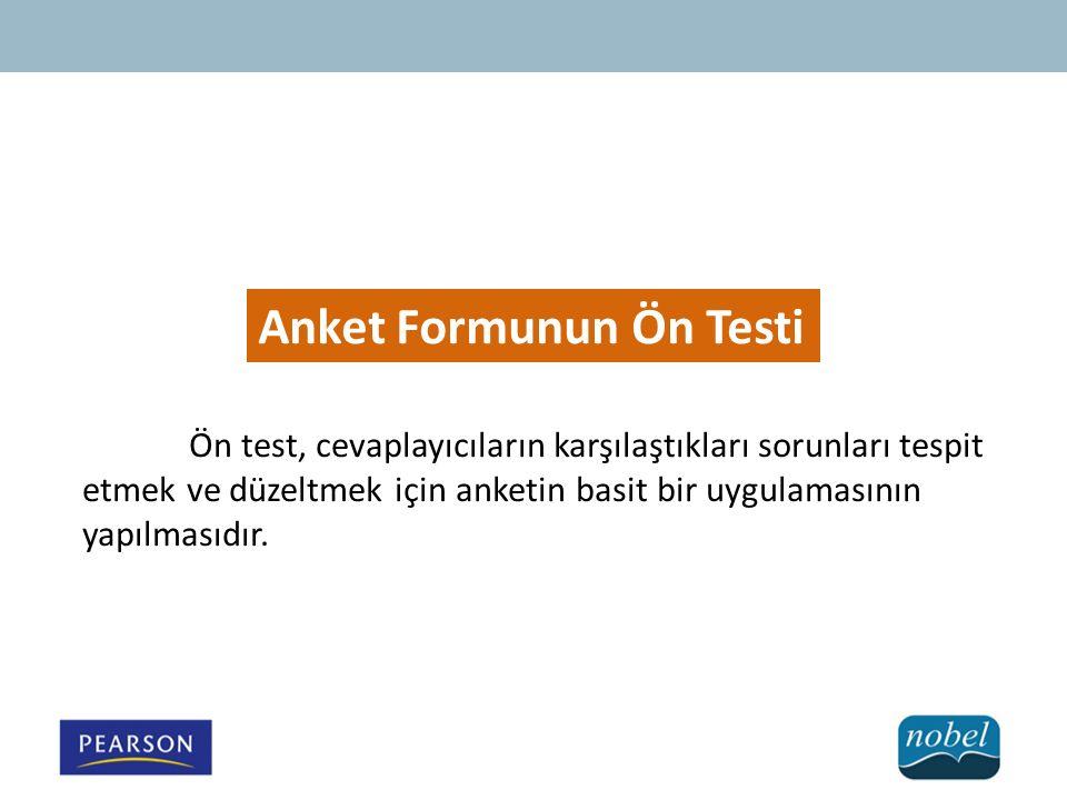 Anket Formunun Ön Testi Ön test, cevaplayıcıların karşılaştıkları sorunları tespit etmek ve düzeltmek için anketin basit bir uygulamasının yapılmasıdı