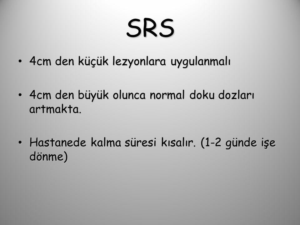 SRS 4cm den küçük lezyonlara uygulanmalı 4cm den küçük lezyonlara uygulanmalı 4cm den büyük olunca normal doku dozları artmakta.