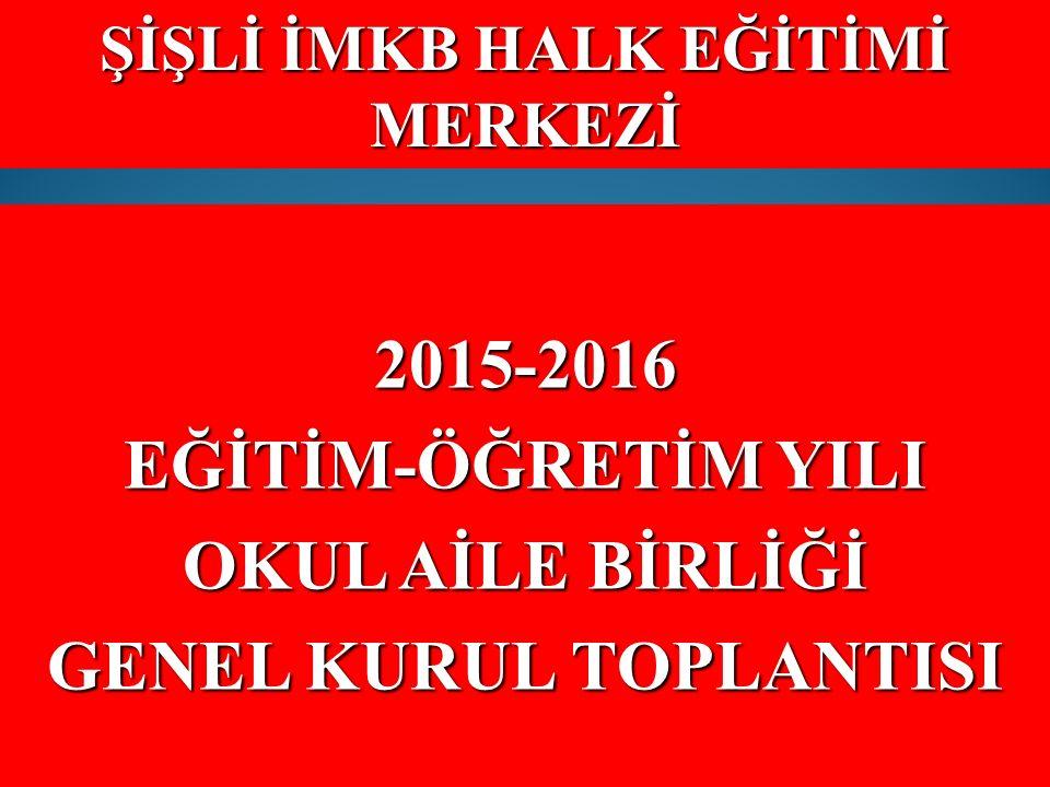 ŞİŞLİ İMKB HALK EĞİTİMİ MERKEZİ 2015-2016 EĞİTİM-ÖĞRETİM YILI OKUL AİLE BİRLİĞİ GENEL KURUL TOPLANTISI