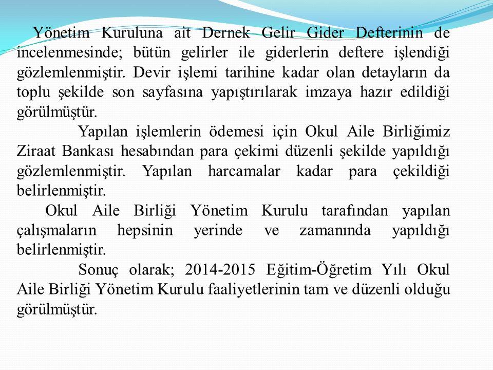 Yönetim Kuruluna ait Dernek Gelir Gider Defterinin de incelenmesinde; bütün gelirler ile giderlerin deftere işlendiği gözlemlenmiştir.