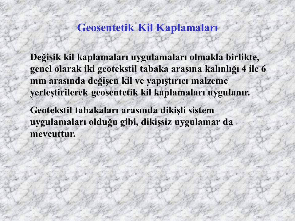 Geosentetik Kil Kaplamaları Değişik kil kaplamaları uygulamaları olmakla birlikte, genel olarak iki geotekstil tabaka arasına kalınlığı 4 ile 6 mm ara