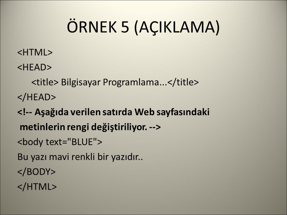 ÖRNEK 5 (AÇIKLAMA) Bilgisayar Programlama... <!-- Aşağıda verilen satırda Web sayfasındaki metinlerin rengi değiştiriliyor. --> Bu yazı mavi renkli bi