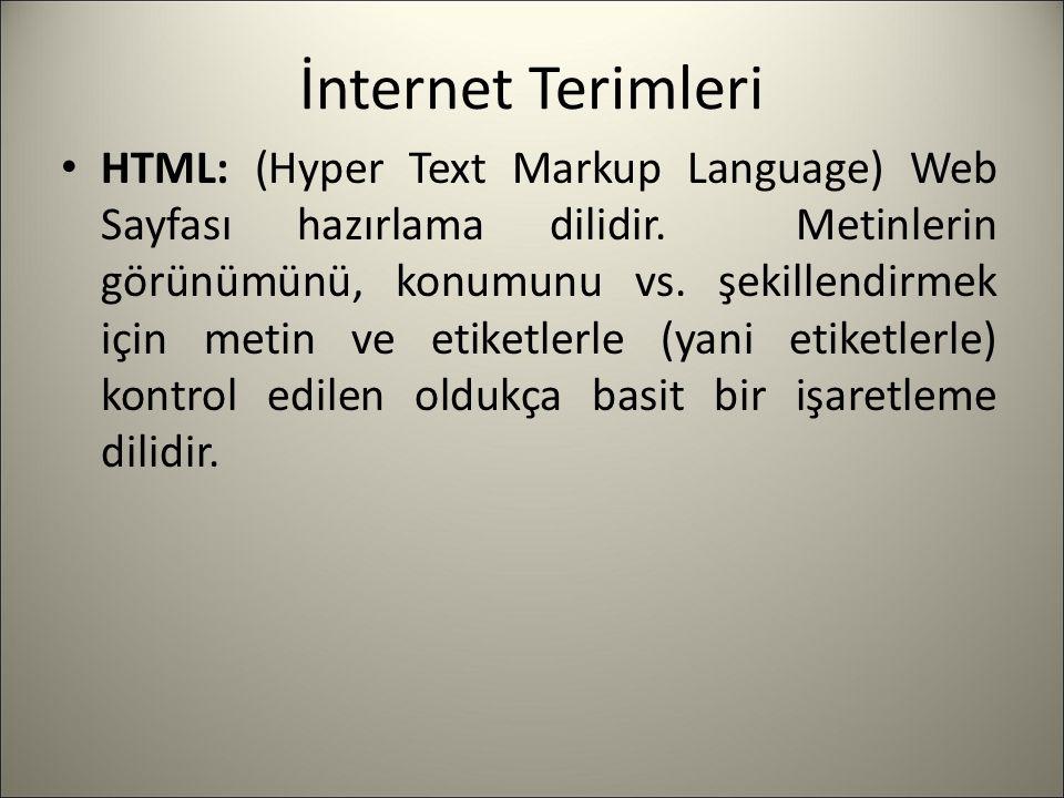 İnternet Terimleri HTML: (Hyper Text Markup Language) Web Sayfası hazırlama dilidir.