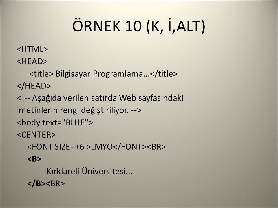 ÖRNEK 10 (K, İ,ALT) Bilgisayar Programlama... <!-- Aşağıda verilen satırda Web sayfasındaki metinlerin rengi değiştiriliyor. --> LMYO Kırklareli Ünive