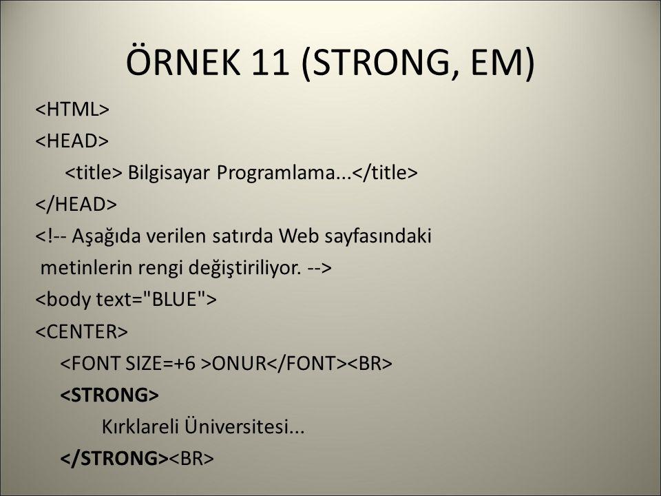 ÖRNEK 11 (STRONG, EM) Bilgisayar Programlama... <!-- Aşağıda verilen satırda Web sayfasındaki metinlerin rengi değiştiriliyor. --> ONUR Kırklareli Üni