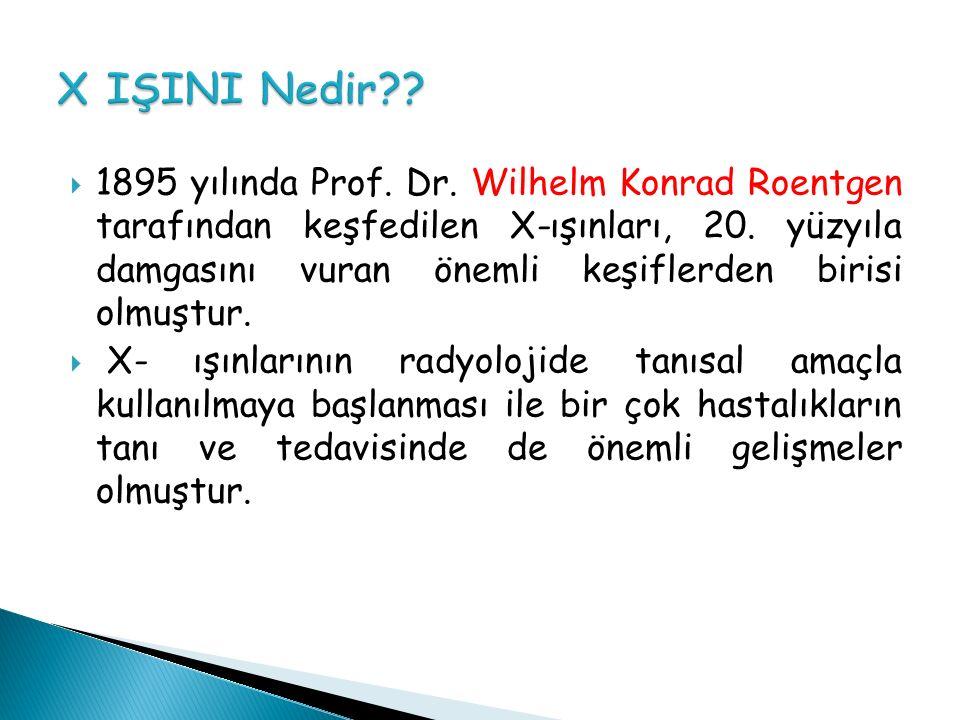  1895 yılında Prof.Dr. Wilhelm Konrad Roentgen tarafından keşfedilen X-ışınları, 20.