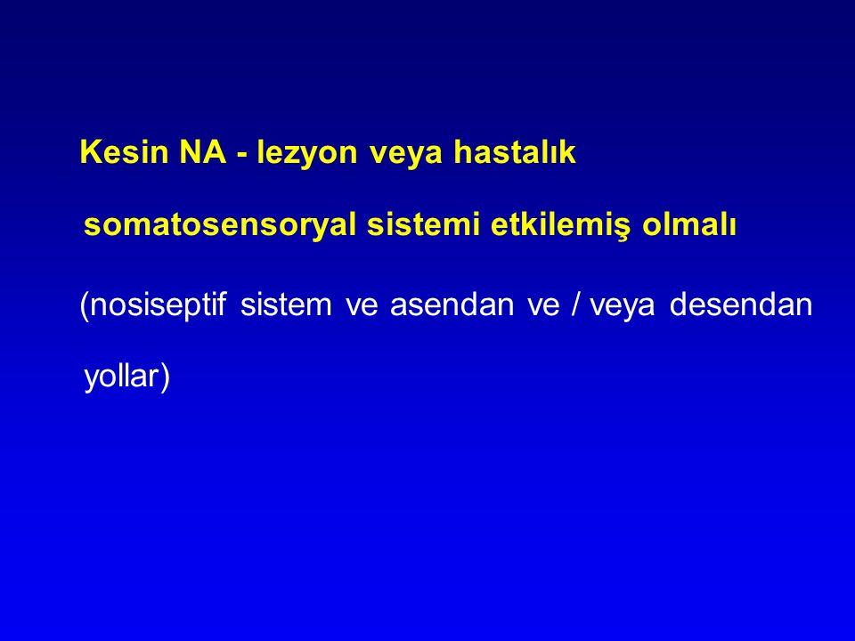 Kesin NA - lezyon veya hastalık somatosensoryal sistemi etkilemiş olmalı (nosiseptif sistem ve asendan ve / veya desendan yollar)
