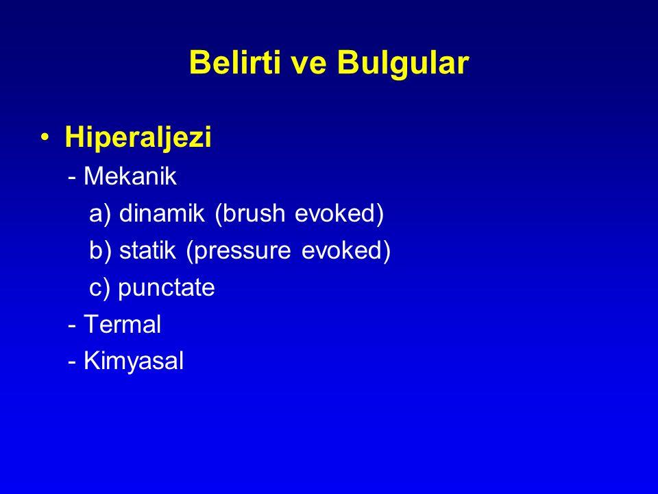 Hiperaljezi - Mekanik a) dinamik (brush evoked) b) statik (pressure evoked) c) punctate - Termal - Kimyasal Belirti ve Bulgular
