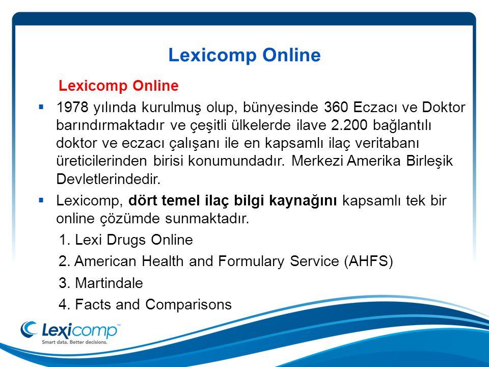 Lexicomp Online  1978 yılında kurulmuş olup, bünyesinde 360 Eczacı ve Doktor barındırmaktadır ve çeşitli ülkelerde ilave 2.200 bağlantılı doktor ve eczacı çalışanı ile en kapsamlı ilaç veritabanı üreticilerinden birisi konumundadır.