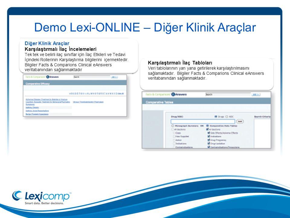 Demo Lexi-ONLINE – Diğer Klinik Araçlar Diğer Klinik Araçlar Karşılaştırmalı İlaç İncelemeleri Tek tek ve belirli ilaç sınıflar için İlaç Etkileri ve Tedavi İçindeki Rollerinin Karşılaştırma bilgilerini içermektedir.