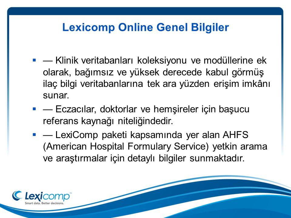 Lexicomp Online Genel Bilgiler  — Klinik veritabanları koleksiyonu ve modüllerine ek olarak, bağımsız ve yüksek derecede kabul görmüş ilaç bilgi veritabanlarına tek ara yüzden erişim imkânı sunar.