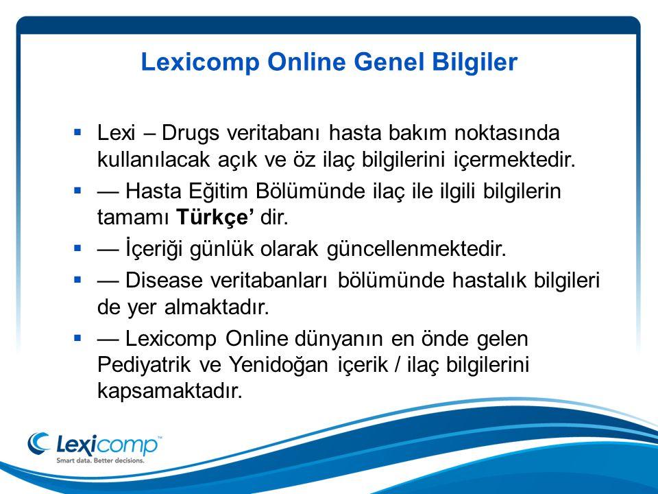 Lexicomp Online Genel Bilgiler  Lexi – Drugs veritabanı hasta bakım noktasında kullanılacak açık ve öz ilaç bilgilerini içermektedir.