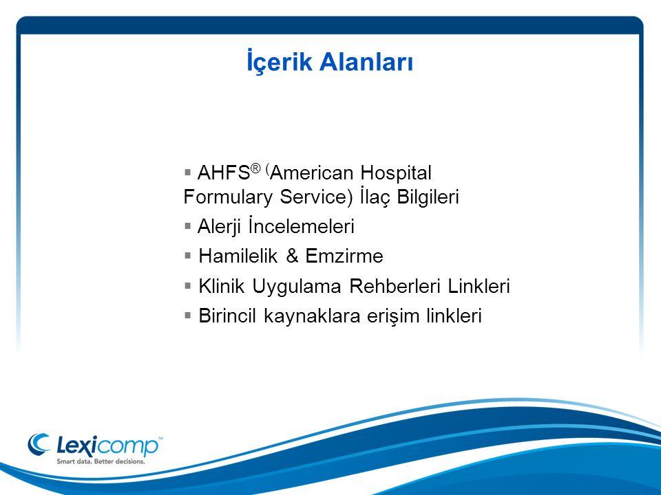 İçerik Alanları  AHFS ® ( American Hospital Formulary Service) İlaç Bilgileri  Alerji İncelemeleri  Hamilelik & Emzirme  Klinik Uygulama Rehberleri Linkleri  Birincil kaynaklara erişim linkleri