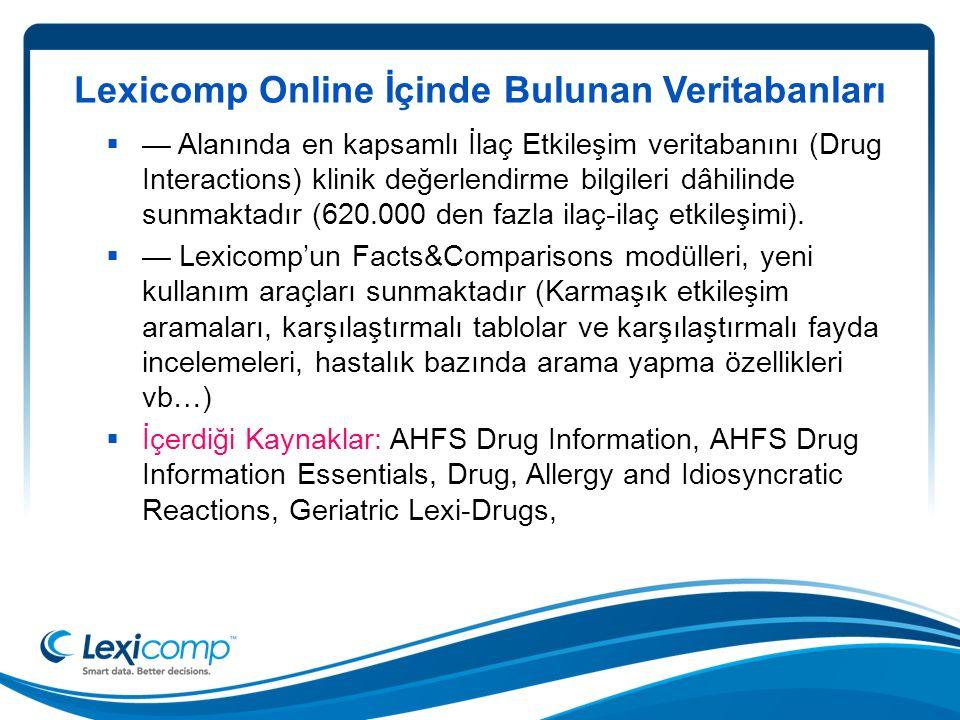 Lexicomp Online İçinde Bulunan Veritabanları  — Alanında en kapsamlı İlaç Etkileşim veritabanını (Drug Interactions) klinik değerlendirme bilgileri dâhilinde sunmaktadır (620.000 den fazla ilaç-ilaç etkileşimi).