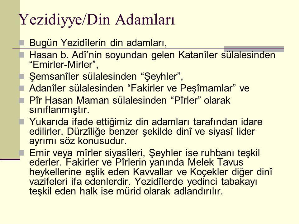 """Yezidiyye/Din Adamları Bugün Yezidîlerin din adamları, Hasan b. Adî'nin soyundan gelen Katanîler sülalesinden """"Emirler-Mirler"""", Şemsanîler sülalesinde"""