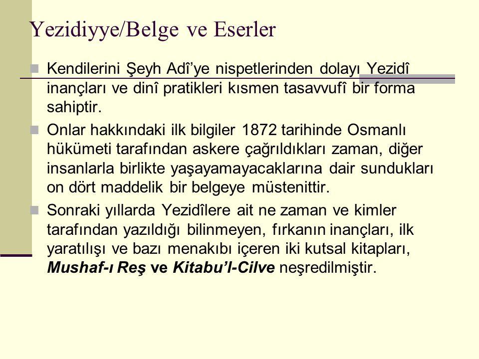 Yezidiyye/Belge ve Eserler Kendilerini Şeyh Adî'ye nispetlerinden dolayı Yezidî inançları ve dinî pratikleri kısmen tasavvufî bir forma sahiptir. Onla