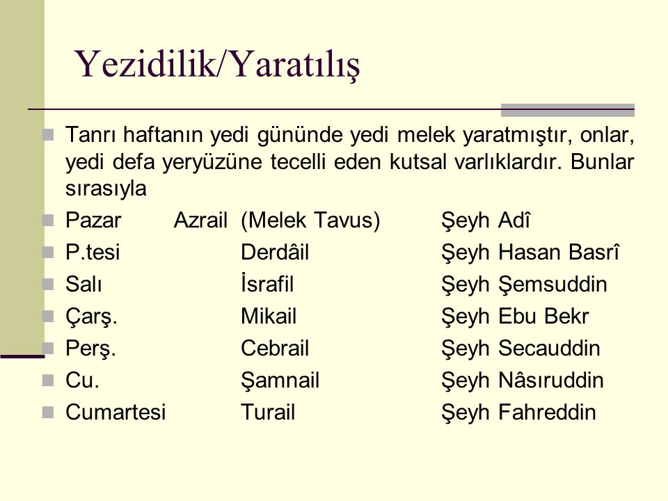 Yezidilik/Yaratılış Tanrı haftanın yedi gününde yedi melek yaratmıştır, onlar, yedi defa yeryüzüne tecelli eden kutsal varlıklardır. Bunlar sırasıyla
