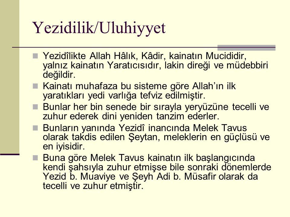 Yezidilik/Uluhiyyet Yezidîlikte Allah Hâlık, Kâdir, kainatın Mucididir, yalnız kainatın Yaratıcısıdır, lakin direği ve müdebbiri değildir. Kainatı muh