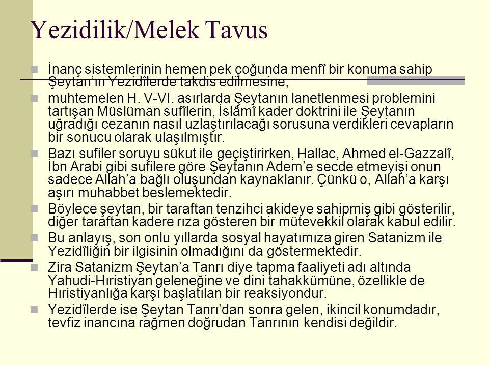 Yezidilik/Melek Tavus İnanç sistemlerinin hemen pek çoğunda menfî bir konuma sahip Şeytan'ın Yezidîlerde takdis edilmesine, muhtemelen H. V-VI. asırla